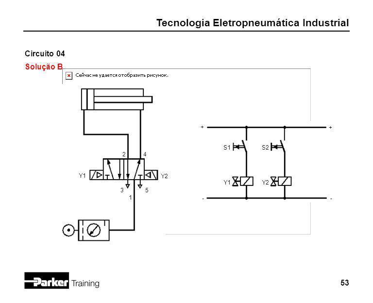 Tecnologia Eletropneumática Industrial 53 Circuito 04 Solução B Y1 2 1 3 + - S1 Y1 4 5 Y2 S2 Y2 + -
