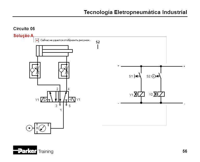 Tecnologia Eletropneumática Industrial 56 Circuito 05 Solução A 2 1 3 + - S1 Y2 4 5 S2 Y1 + - S2