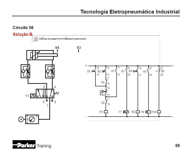 Tecnologia Eletropneumática Industrial 59 Circuito 06 Solução B 2 1 3 + - S1 4 5 Y1 S4S3 S2 K1 Kc + - 13 14 11 12 13 14 11 14 K1 21 24 S3 13 14 S2 21