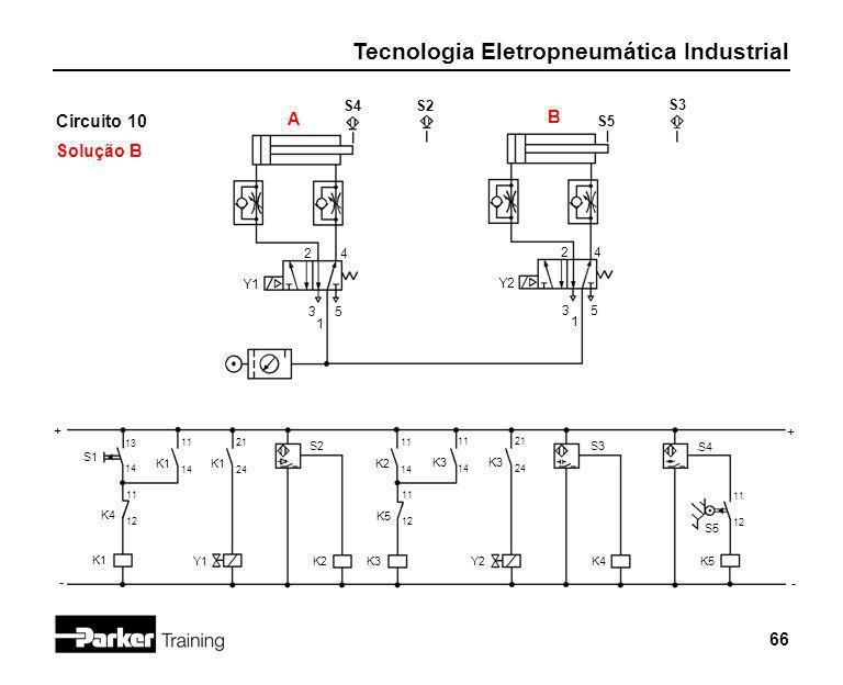 Tecnologia Eletropneumática Industrial 66 Circuito 10 Solução B 2 1 3 4 5 Y1 S4 + - 2 1 3 4 5 Y2 S2 S5 S3 B A S1 13 14 K4 11 12 K1 11 14 K1 21 24 Y1 S