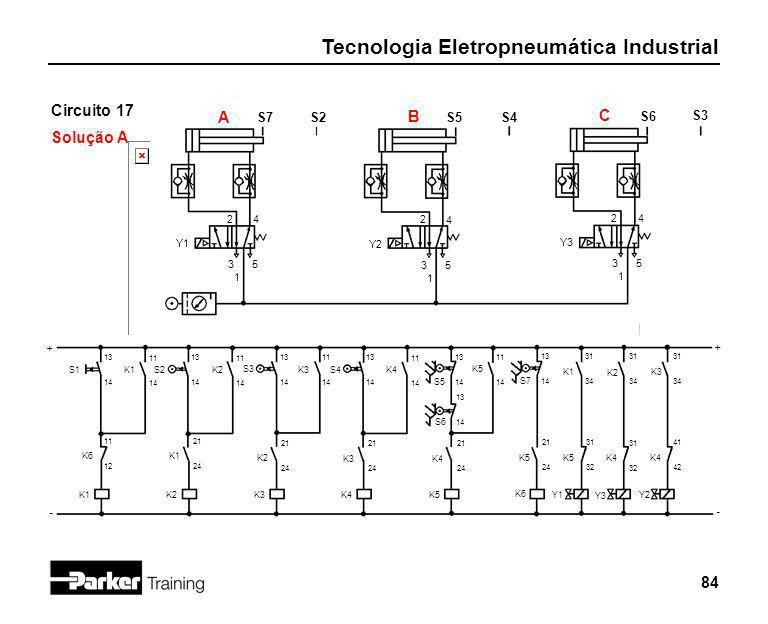 Tecnologia Eletropneumática Industrial 84 Circuito 17 Solução A 2 1 3 4 5 Y1 S7 + - S2 A S5 S4 B S1 13 14 K6 11 12 K1 2 1 3 4 5 Y2 S6 S3 C 2 1 3 4 5 Y