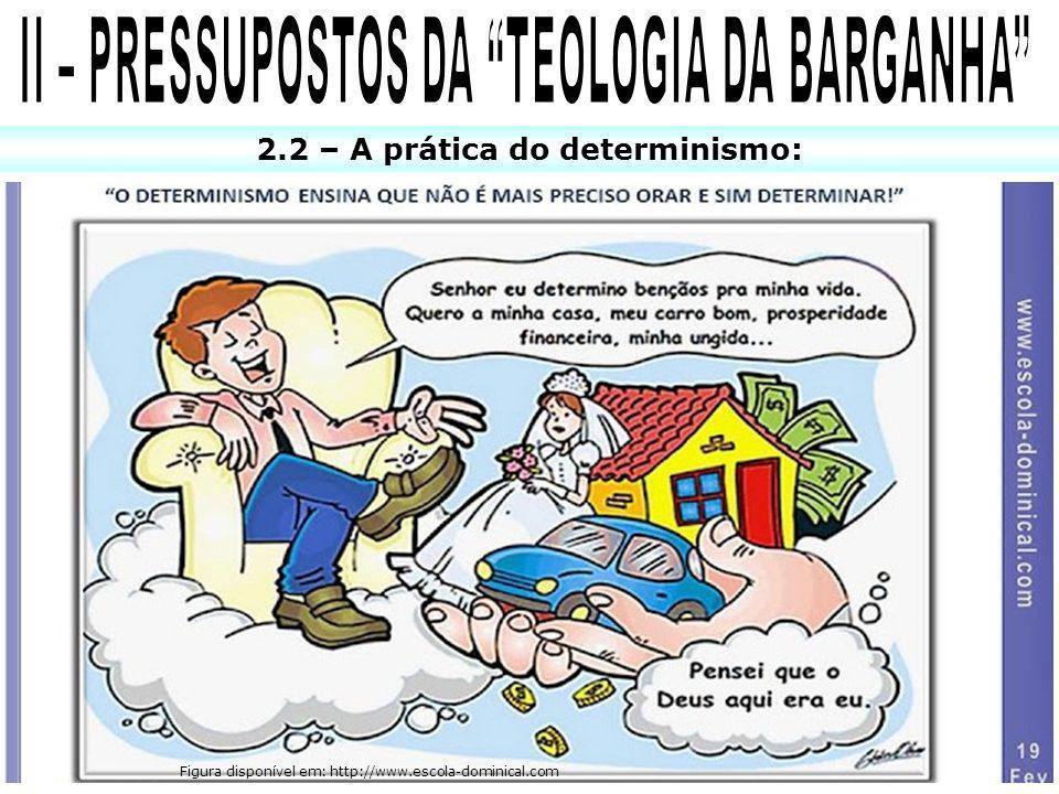 2.2 – A prática do determinismo: Figura disponível em: http://www.escola-dominical.com