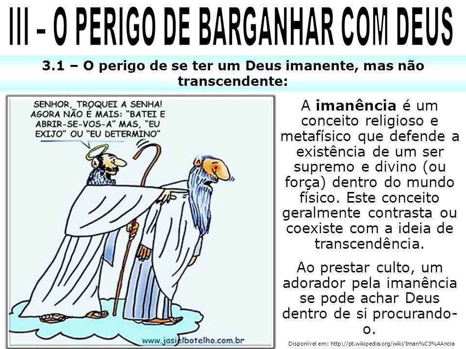 3.1 – O perigo de se ter um Deus imanente, mas não transcendente: A imanência é um conceito religioso e metafísico que defende a existência de um ser