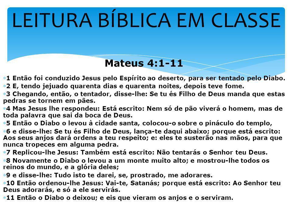 LEITURA BÍBLICA EM CLASSE Mateus 4:1-11 1 Então foi conduzido Jesus pelo Espírito ao deserto, para ser tentado pelo Diabo. 2 E, tendo jejuado quarenta