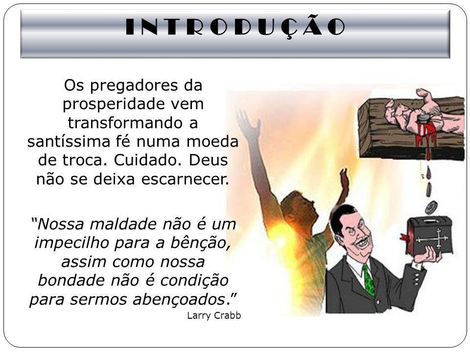 I N T R O D U Ç Ã O Os pregadores da prosperidade vem transformando a santíssima fé numa moeda de troca.