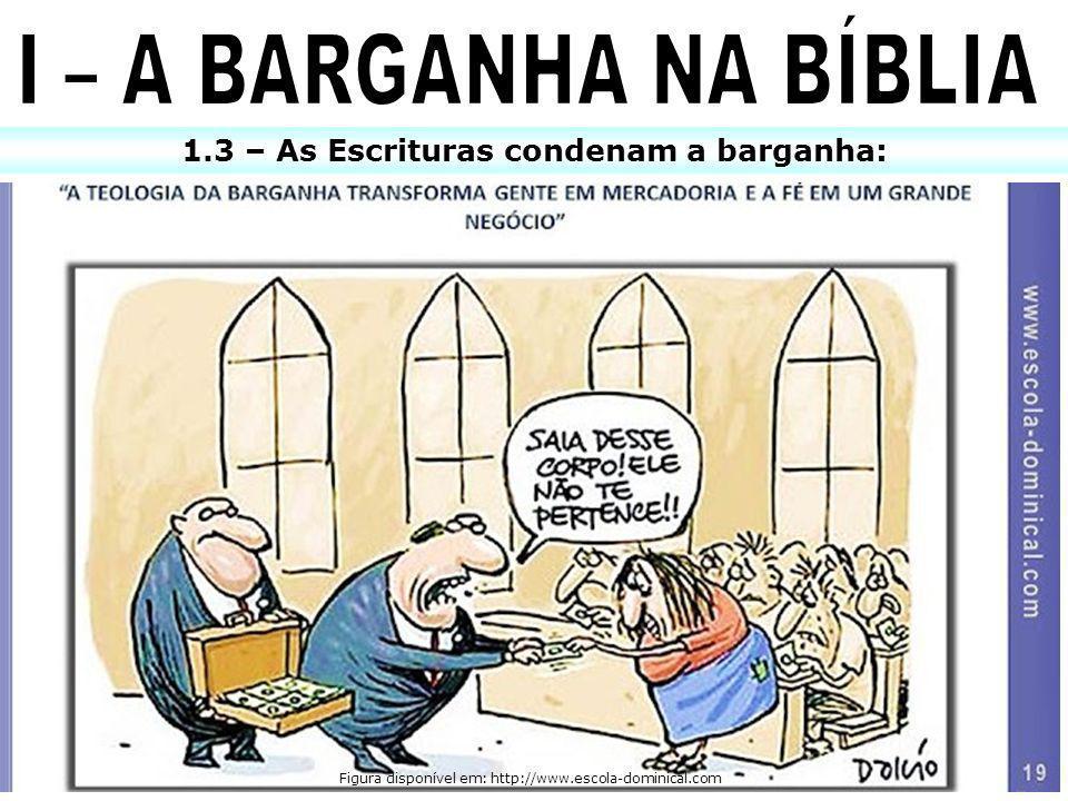 1.3 – As Escrituras condenam a barganha: x Figura disponível em: http://www.escola-dominical.com