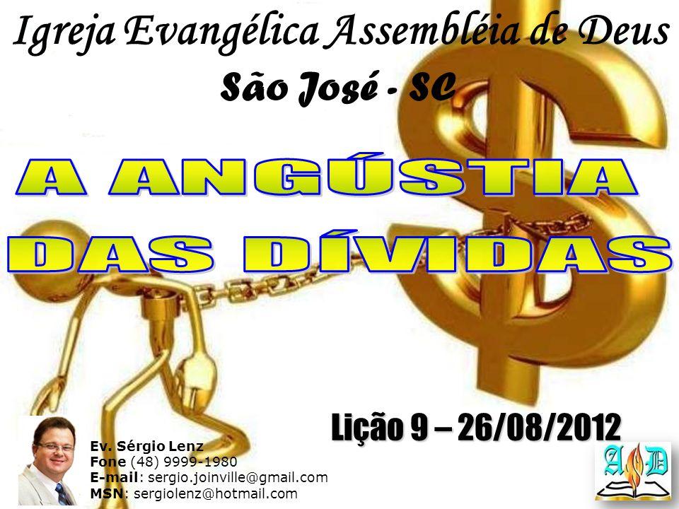 Igreja Evangélica Assembléia de Deus São José - SC Ev. Sérgio Lenz Fone (48) 9999-1980 E-mail: sergio.joinville@gmail.com MSN: sergiolenz@hotmail.com