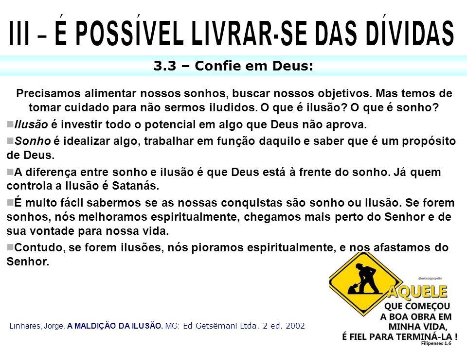 3.3 – Confie em Deus: Precisamos alimentar nossos sonhos, buscar nossos objetivos. Mas temos de tomar cuidado para não sermos iludidos. O que é ilusão