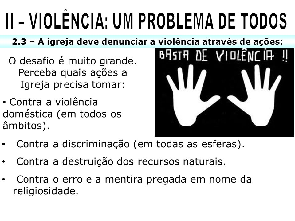 2.3 – A igreja deve denunciar a violência através de ações: O desafio é muito grande. Perceba quais ações a Igreja precisa tomar: Contra a violência d