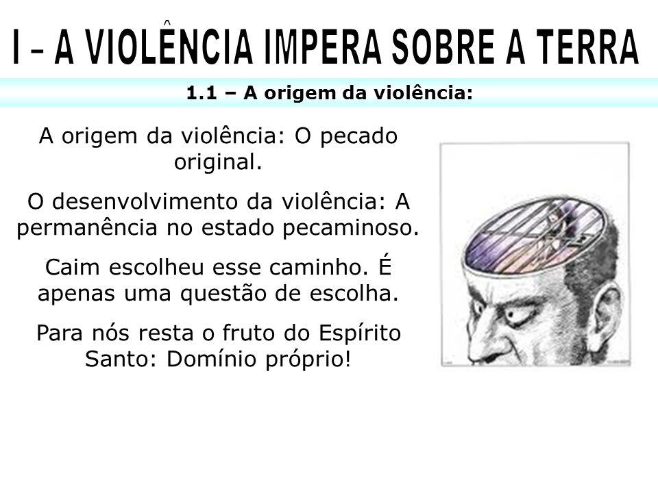 1.1 – A origem da violência: A origem da violência: O pecado original. O desenvolvimento da violência: A permanência no estado pecaminoso. Caim escolh