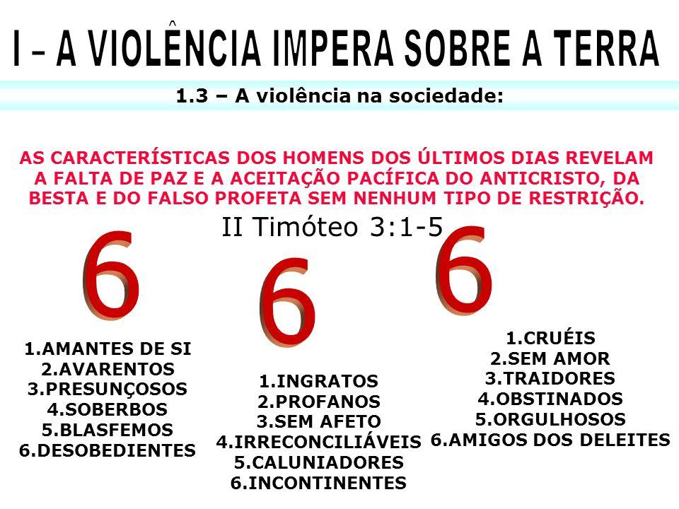 1.3 – A violência na sociedade: 1.AMANTES DE SI 2.AVARENTOS 3.PRESUNÇOSOS 4.SOBERBOS 5.BLASFEMOS 6.DESOBEDIENTES 1.INGRATOS 2.PROFANOS 3.SEM AFETO 4.I