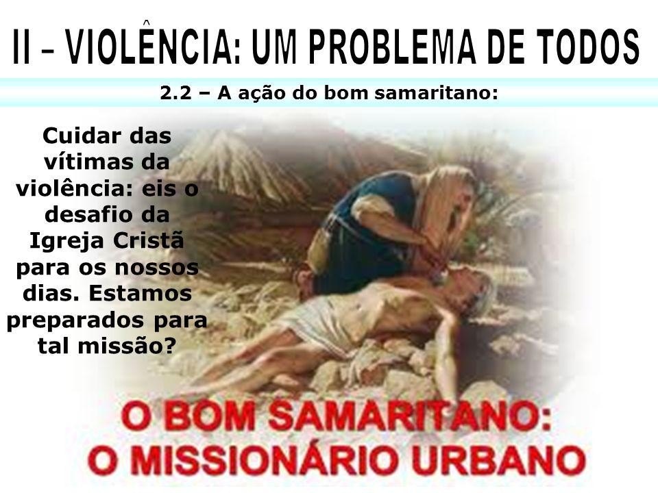 2.2 – A ação do bom samaritano: Cuidar das vítimas da violência: eis o desafio da Igreja Cristã para os nossos dias. Estamos preparados para tal missã
