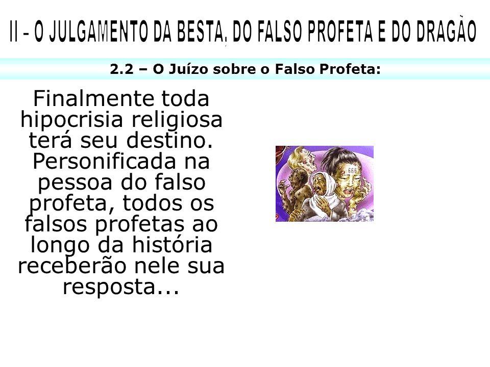 2.2 – O Juízo sobre o Falso Profeta: Finalmente toda hipocrisia religiosa terá seu destino. Personificada na pessoa do falso profeta, todos os falsos