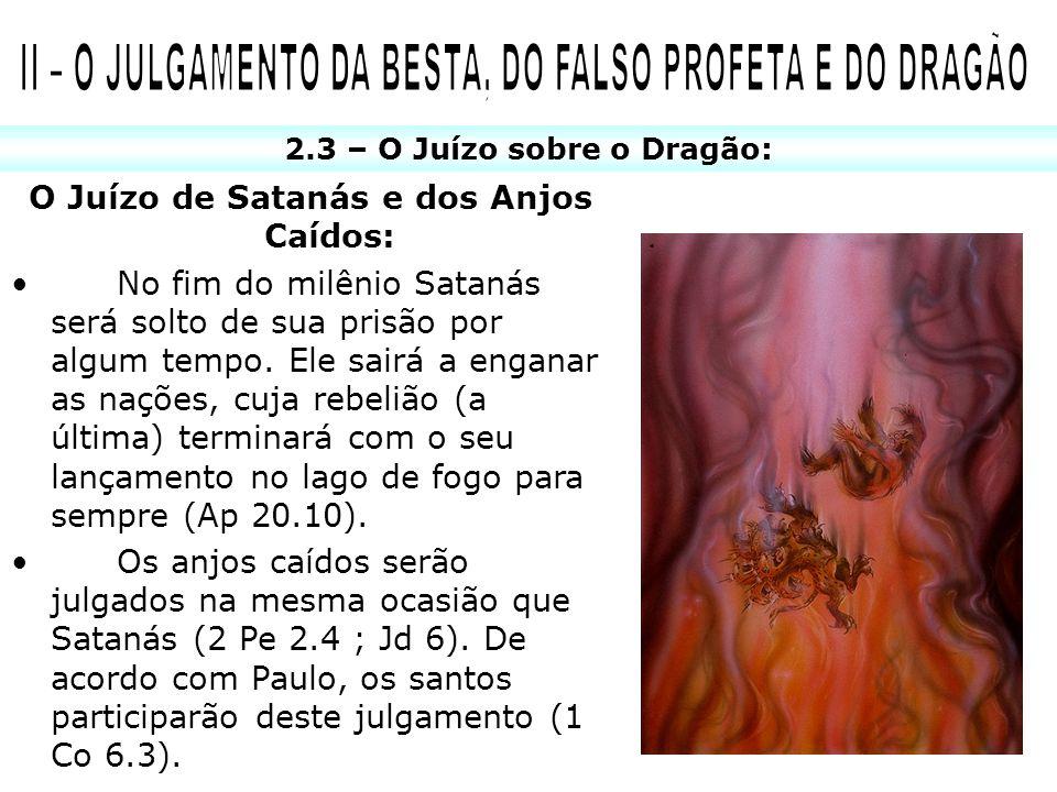 2.3 – O Juízo sobre o Dragão: O Juízo de Satanás e dos Anjos Caídos: No fim do milênio Satanás será solto de sua prisão por algum tempo. Ele sairá a e