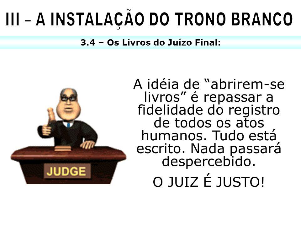 3.4 – Os Livros do Juízo Final: A idéia de abrirem-se livros é repassar a fidelidade do registro de todos os atos humanos. Tudo está escrito. Nada pas