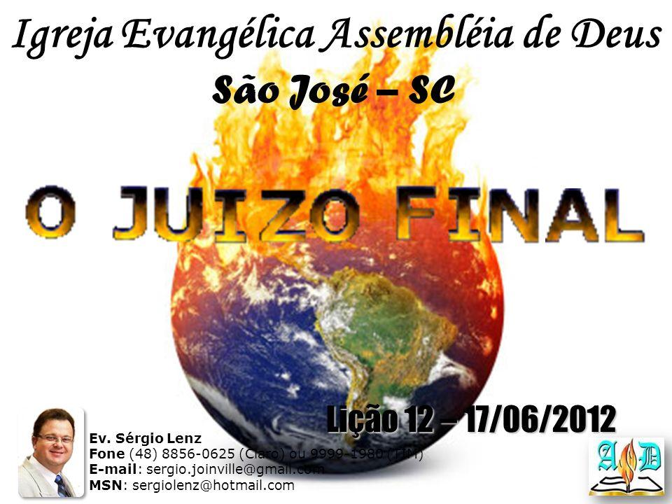 Igreja Evangélica Assembléia de Deus São José – SC Ev. Sérgio Lenz Fone (48) 8856-0625 (Claro) ou 9999-1980 (TIM) E-mail: sergio.joinville@gmail.com M