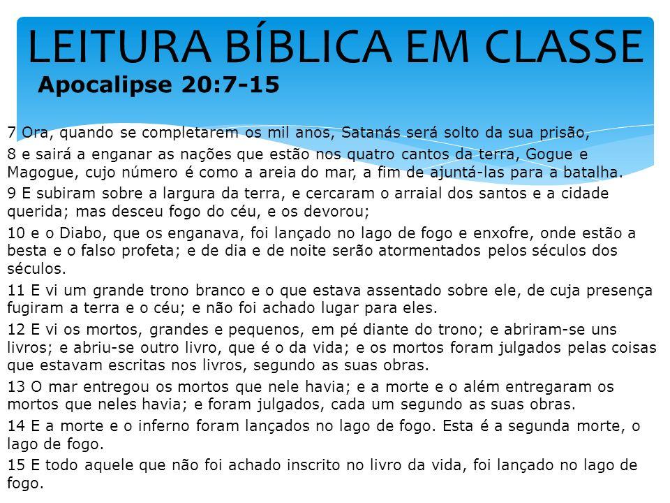 LEITURA BÍBLICA EM CLASSE Apocalipse 20:7-15 7 Ora, quando se completarem os mil anos, Satanás será solto da sua prisão, 8 e sairá a enganar as nações