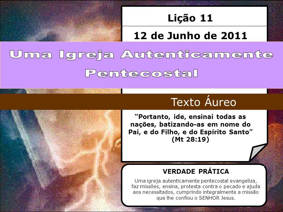 Lição 11 12 de Junho de 2011 Portanto, ide, ensinai todas as nações, batizando-as em nome do Pai, e do Filho, e do Espírito Santo (Mt 28:19) Texto Áur