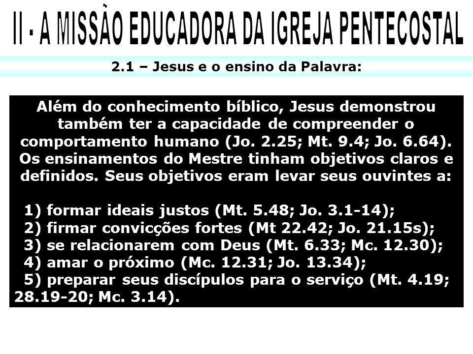 2.1 – Jesus e o ensino da Palavra: Além do conhecimento bíblico, Jesus demonstrou também ter a capacidade de compreender o comportamento humano (Jo. 2