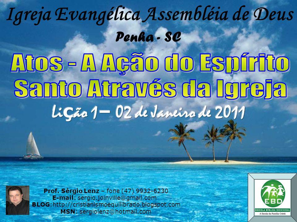 Prof. Sérgio Lenz – fone (47) 9932-6230 E-mail: sergio.joinville@gmail.com BLOG:http://cristianismoequilibrado.blogspot.com MSN: sergiolenz@hotmail.co