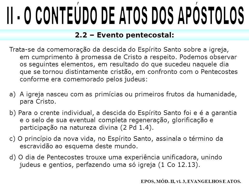 2.2 – Evento pentecostal: Trata-se da comemoração da descida do Espírito Santo sobre a igreja, em cumprimento à promessa de Cristo a respeito. Podemos