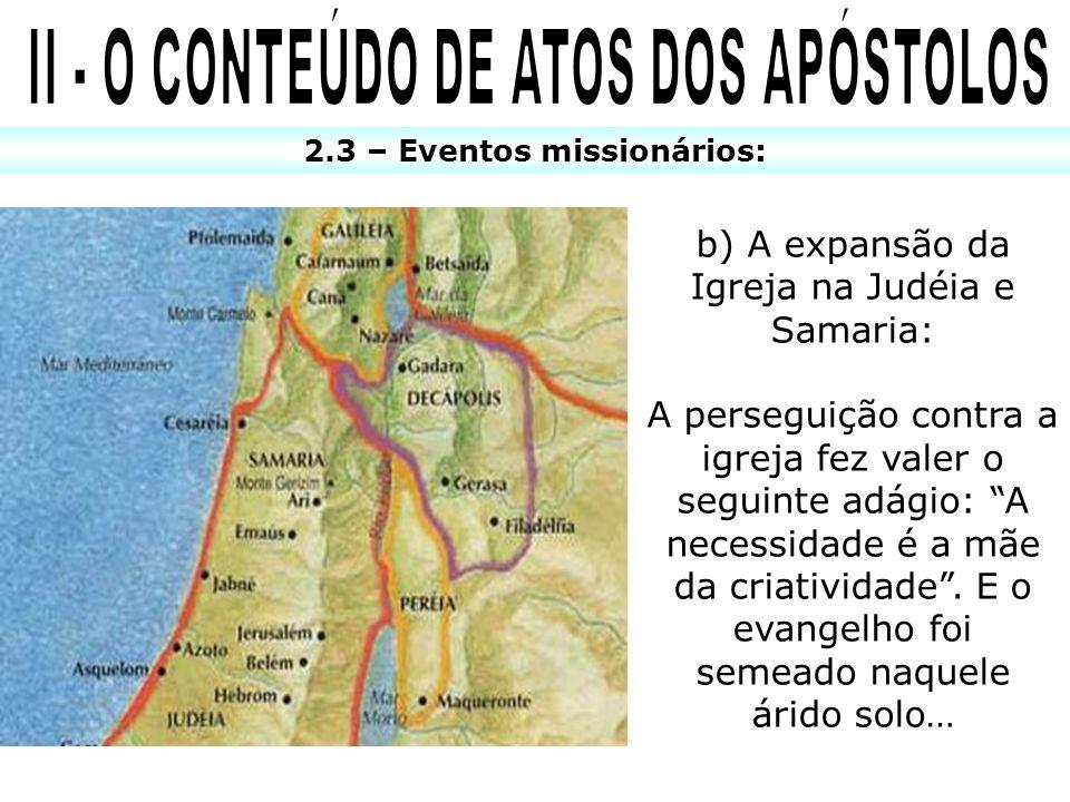 2.3 – Eventos missionários: b) A expansão da Igreja na Judéia e Samaria: A perseguição contra a igreja fez valer o seguinte adágio: A necessidade é a