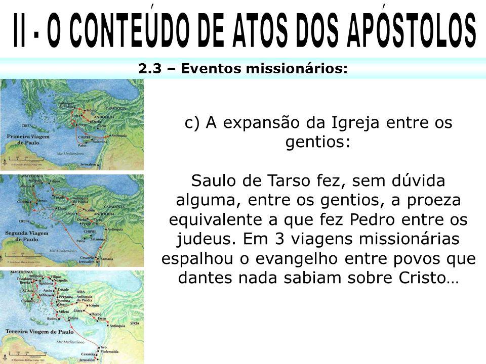 2.3 – Eventos missionários: c) A expansão da Igreja entre os gentios: Saulo de Tarso fez, sem dúvida alguma, entre os gentios, a proeza equivalente a