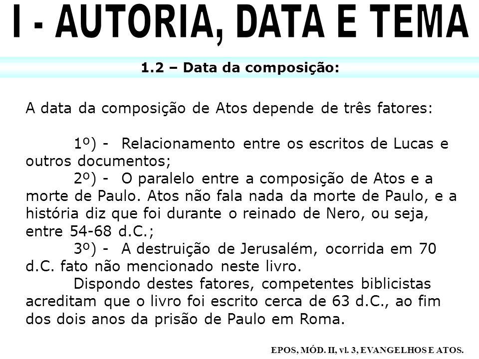 1.2 – Data da composição: A data da composição de Atos depende de três fatores: 1º) -Relacionamento entre os escritos de Lucas e outros documentos; 2º