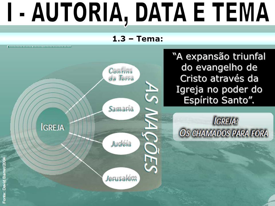 1.3 – Tema: A expansão triunfal do evangelho de Cristo através da Igreja no poder do Espírito Santo.