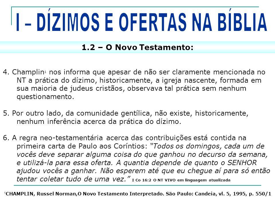 4. Champlin 1 nos informa que apesar de não ser claramente mencionada no NT a prática do dízimo, historicamente, a igreja nascente, formada em sua mai