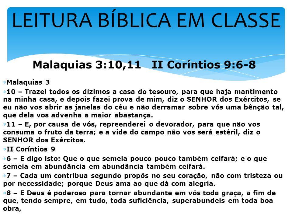 LEITURA BÍBLICA EM CLASSE Malaquias 3:10,11 II Coríntios 9:6-8 Malaquias 3 10 – Trazei todos os dízimos a casa do tesouro, para que haja mantimento na