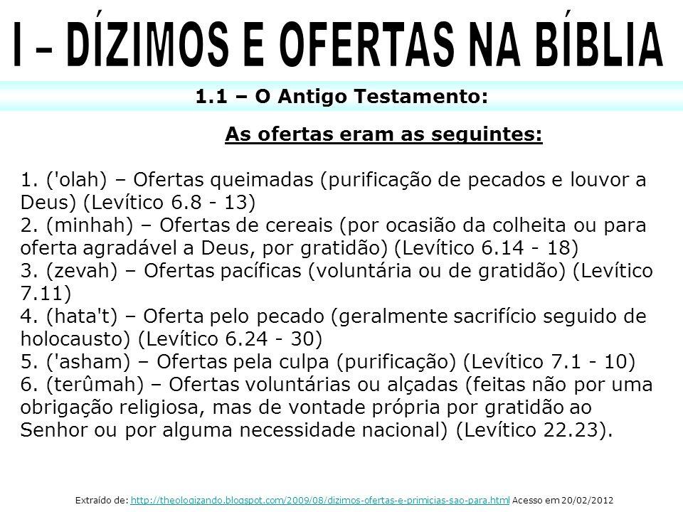1.1 – O Antigo Testamento: As ofertas eram as seguintes: 1. ('olah) – Ofertas queimadas (purificação de pecados e louvor a Deus) (Levítico 6.8 - 13) 2