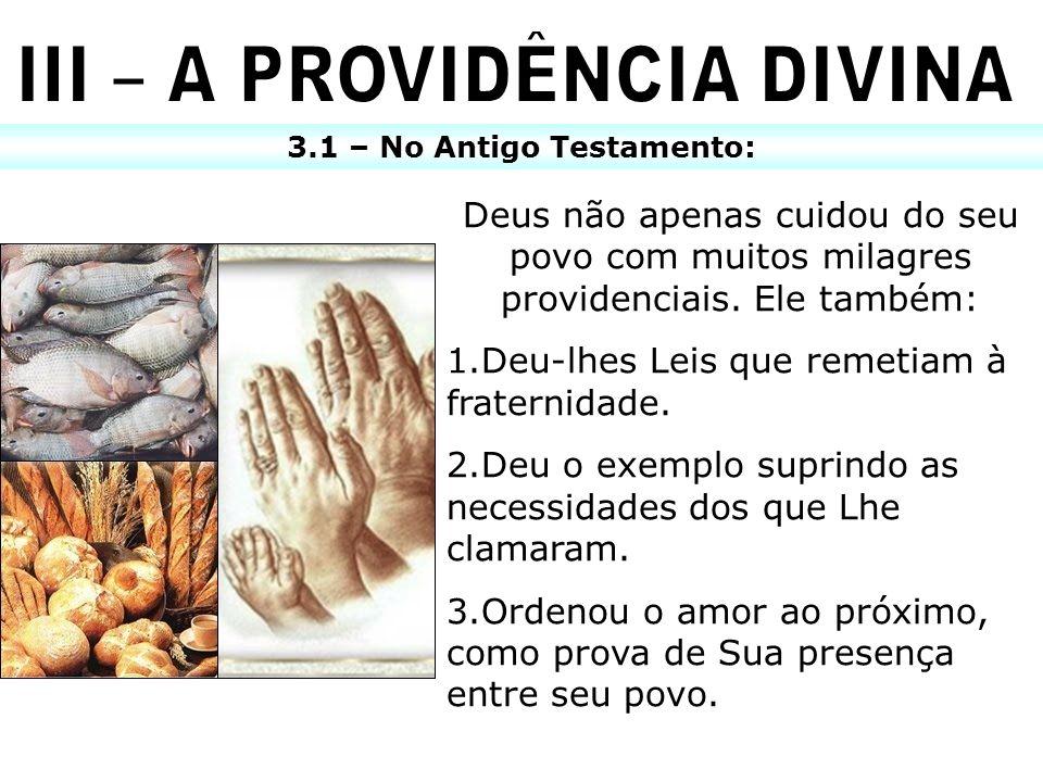 3.1 – No Antigo Testamento: Deus não apenas cuidou do seu povo com muitos milagres providenciais. Ele também: 1.Deu-lhes Leis que remetiam à fraternid