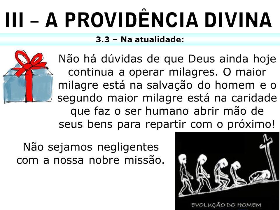 3.3 – Na atualidade: Não há dúvidas de que Deus ainda hoje continua a operar milagres. O maior milagre está na salvação do homem e o segundo maior mil