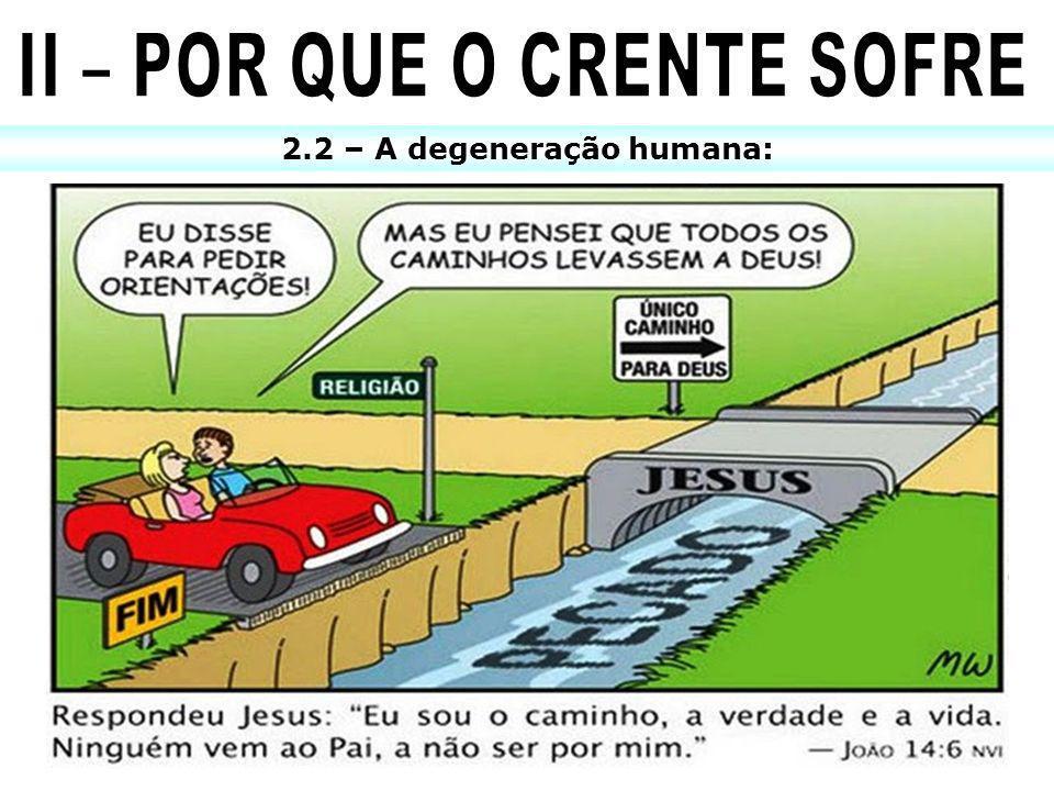 2.2 – A degeneração humana: