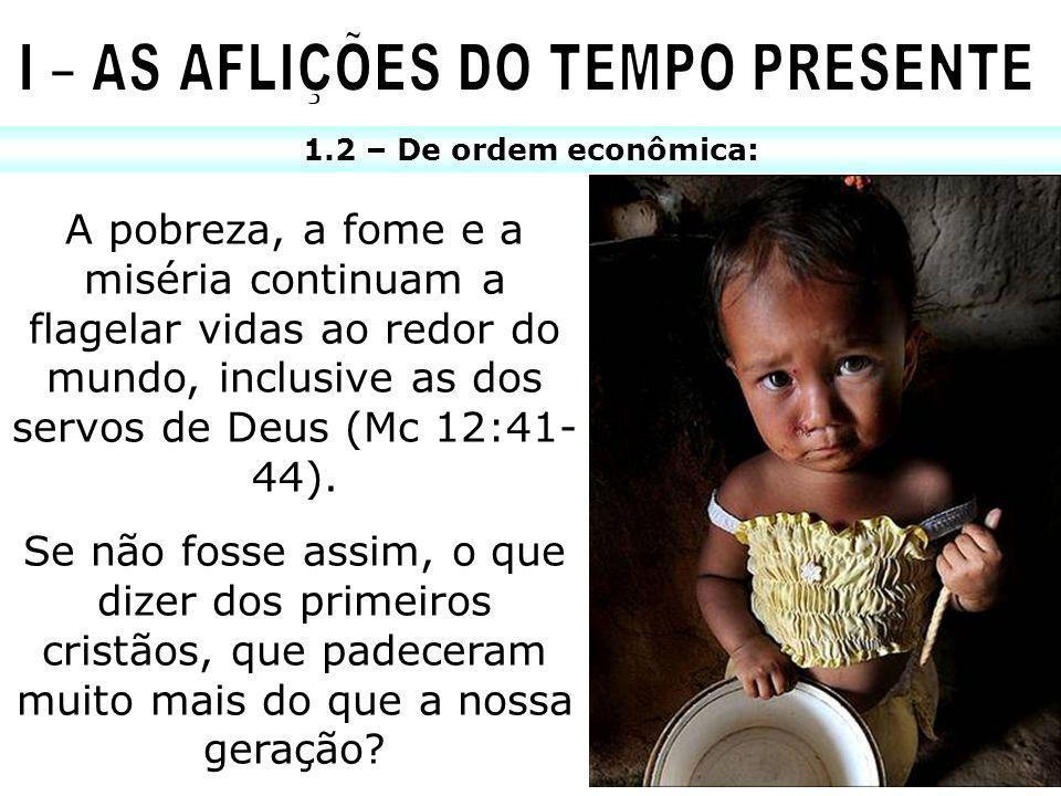 1.2 – De ordem econômica: A pobreza, a fome e a miséria continuam a flagelar vidas ao redor do mundo, inclusive as dos servos de Deus (Mc 12:41- 44).