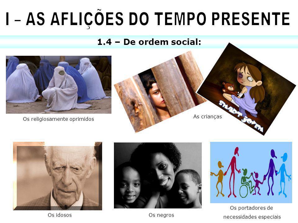 1.4 – De ordem social: Os religiosamente oprimidos As crianças Os idosos Os portadores de necessidades especiais Os negros