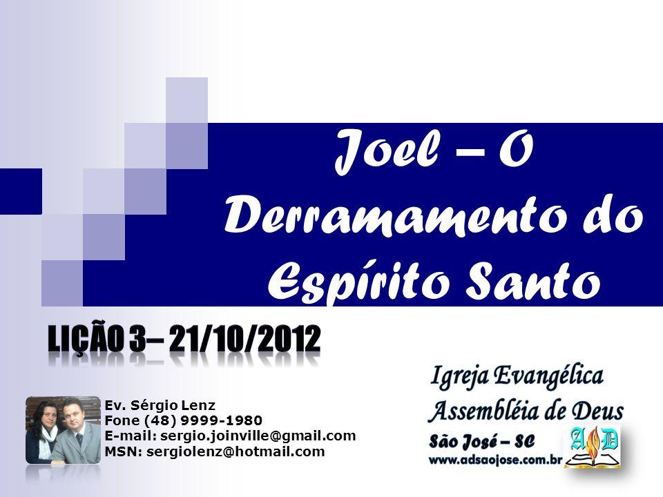 Joel – O Derramamento do Espírito Santo Ev. Sérgio Lenz Fone (48) 9999-1980 E-mail: sergio.joinville@gmail.com MSN: sergiolenz@hotmail.com