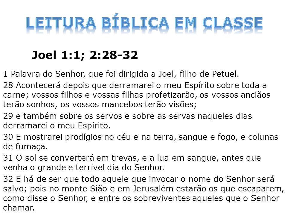 Joel 1:1; 2:28-32 1 Palavra do Senhor, que foi dirigida a Joel, filho de Petuel. 28 Acontecerá depois que derramarei o meu Espírito sobre toda a carne