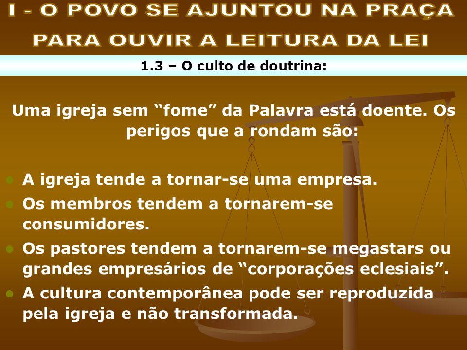 1.3 – O culto de doutrina: Uma igreja sem fome da Palavra está doente. Os perigos que a rondam são: A igreja tende a tornar-se uma empresa. Os membros