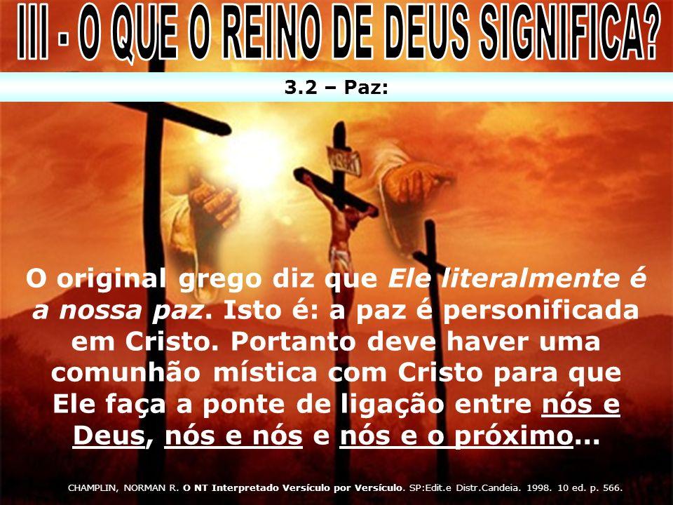3.2 – Paz: O original grego diz que Ele literalmente é a nossa paz. Isto é: a paz é personificada em Cristo. Portanto deve haver uma comunhão mística