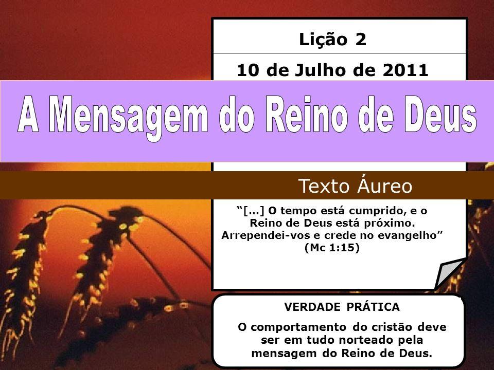 Lição 2 10 de Julho de 2011 […] O tempo está cumprido, e o Reino de Deus está próximo. Arrependei-vos e crede no evangelho (Mc 1:15) Texto Áureo VERDA