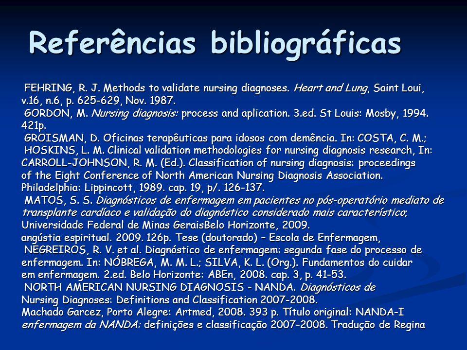 Referências bibliográficas FEHRING, R. J. Methods to validate nursing diagnoses. Heart and Lung, Saint Loui, FEHRING, R. J. Methods to validate nursin