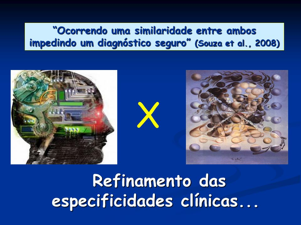 Refinamento das especificidades clínicas... Refinamento das especificidades clínicas... X Ocorrendo uma similaridade entre ambos impedindo um diagnóst