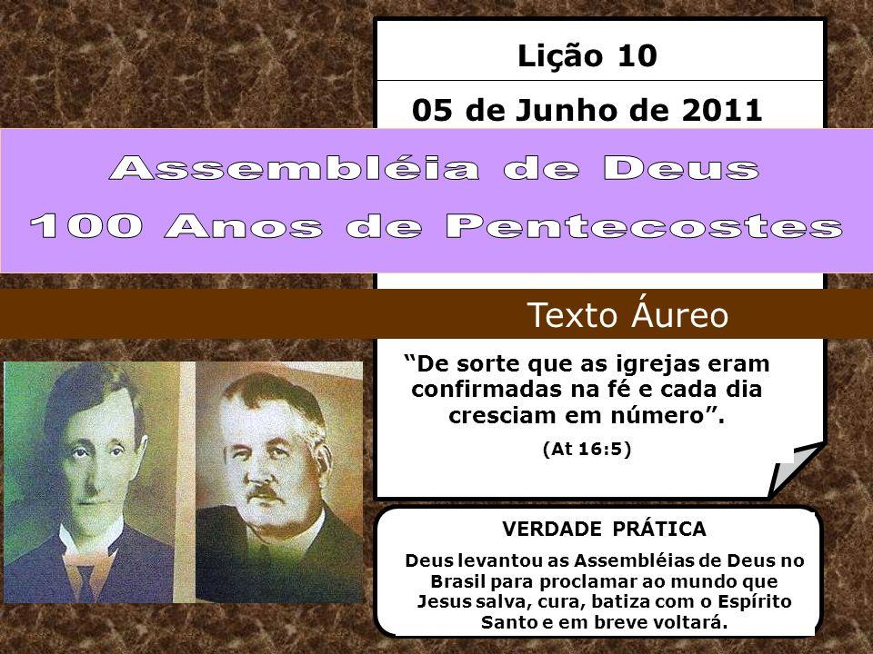 Lição 10 05 de Junho de 2011 De sorte que as igrejas eram confirmadas na fé e cada dia cresciam em número. (At 16:5) Texto Áureo VERDADE PRÁTICA Deus
