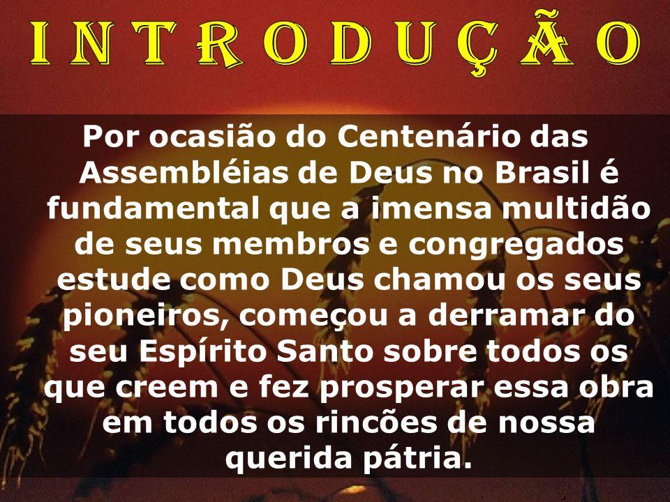 Por ocasião do Centenário das Assembléias de Deus no Brasil é fundamental que a imensa multidão de seus membros e congregados estude como Deus chamou