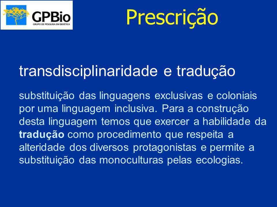 Prescrição transdisciplinaridade e tradução substituição das linguagens exclusivas e coloniais por uma linguagem inclusiva. Para a construção desta li