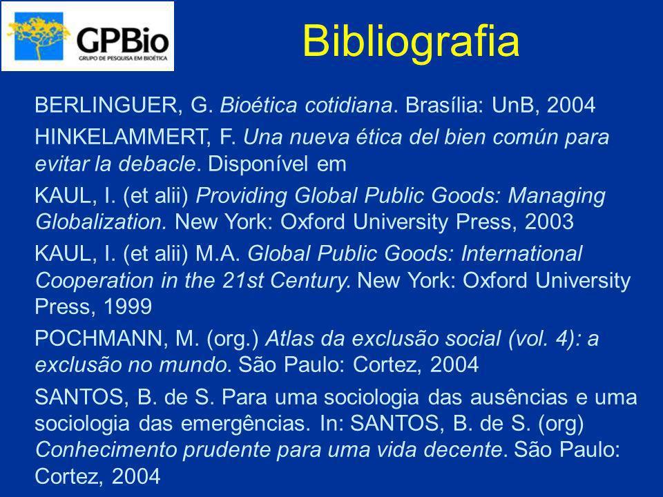 Bibliografia BERLINGUER, G. Bioética cotidiana. Brasília: UnB, 2004 HINKELAMMERT, F. Una nueva ética del bien común para evitar la debacle. Disponível