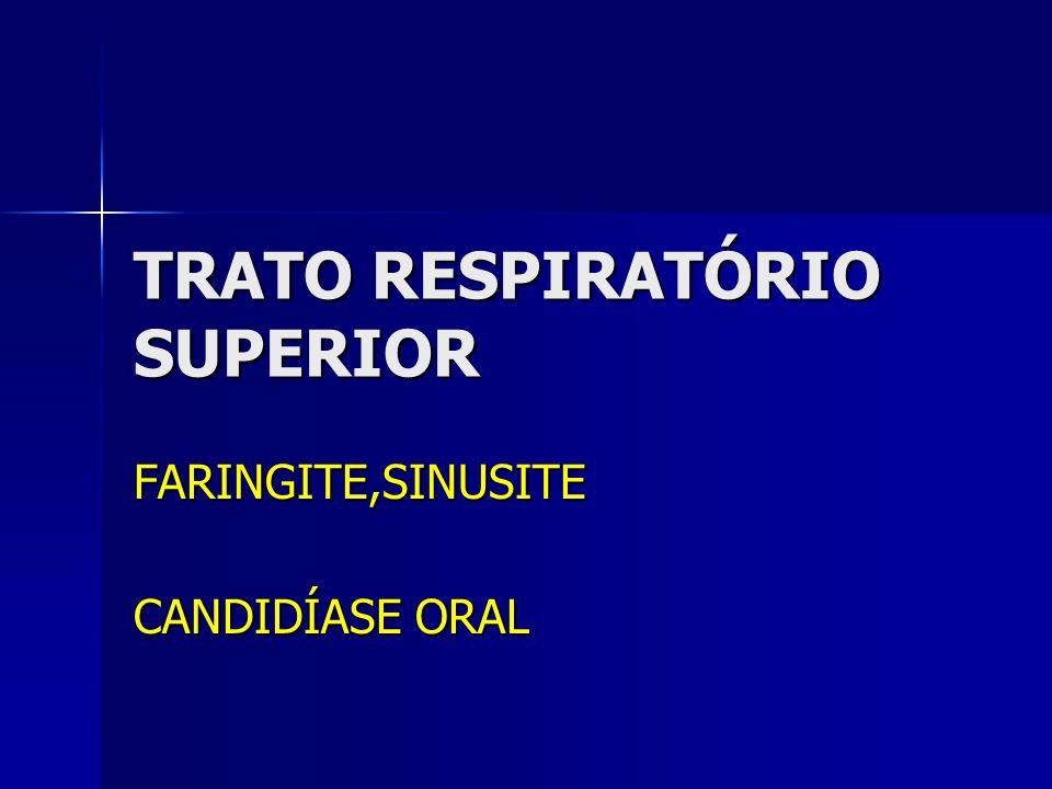 TRATO RESPIRATÓRIO SUPERIOR FARINGITE,SINUSITE CANDIDÍASE ORAL