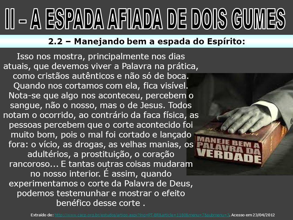2.2 – Manejando bem a espada do Espírito: Isso nos mostra, principalmente nos dias atuais, que devemos viver a Palavra na prática, como cristãos autên